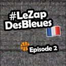 Le Zap des Bleues – Episode 2